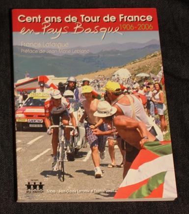 Cent ans Tour de France en Pays Basque 1906 2006 Francis Lafargue
